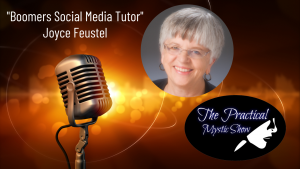 The Practical Mystic Show with Joyce Feustel from Boomers Social Media Tutor, and Janine Bolon