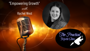 The Practical Mystic Show with Rachel West, and Janine Bolon: Empowering Growth