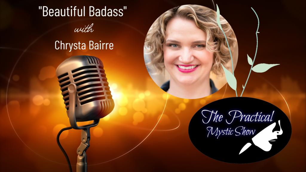 The Practical Mystic Show with Chrysta Bairre, and Janine Bolon: Beautiful Badass